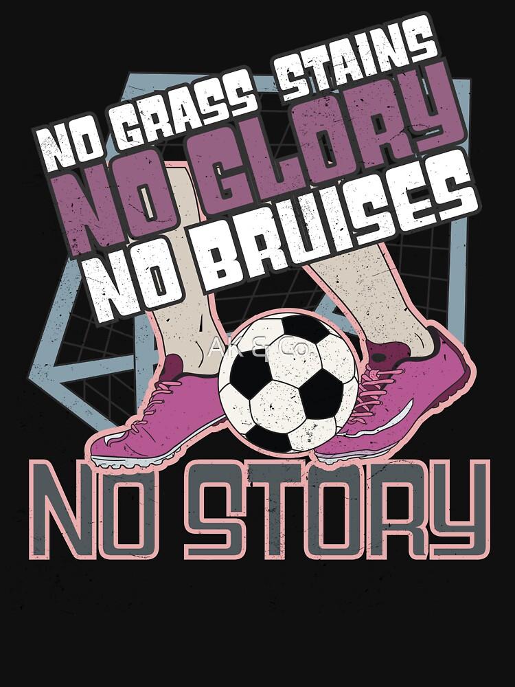 No Grass Stains No Glory No Bruises No Story by AKandCo
