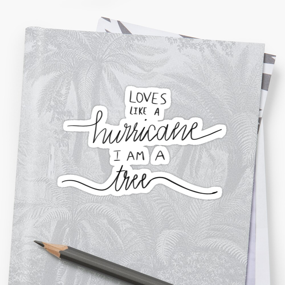 loves like a hurricane i am a tree by Daria Smith