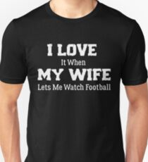 I Love it when my wife lets me watch football T-Shirt