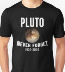 Funny Pluto Never Forget 1930-2006 T-shirt Unisex T-Shirt