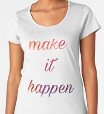 Make it Happen, Motivational Inspiration Quote Watercolor Women's Premium T-Shirt