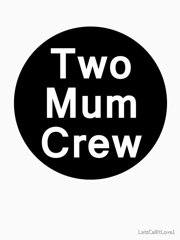 Two Mum Crew by LetsCallItLove1