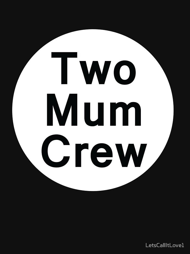 Two Mum Crew (Black Background Tee) by LetsCallItLove1