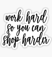 Work Hard Shop Harder Sticker