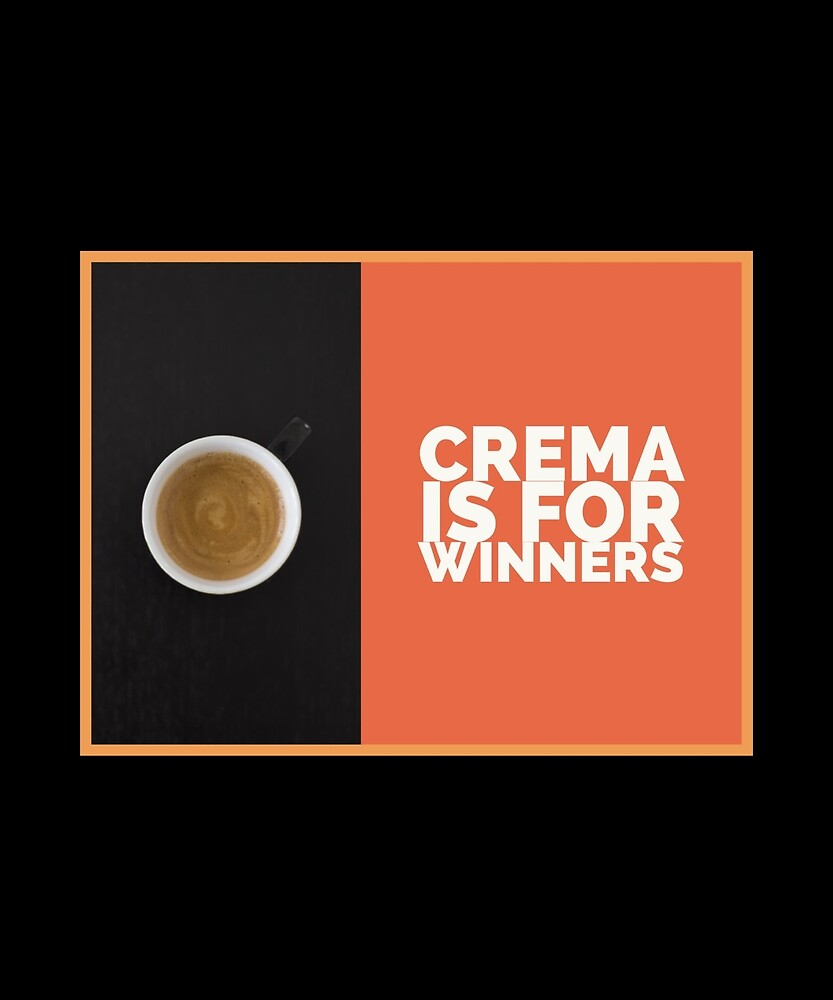 Crema is for Winners by GenericTee