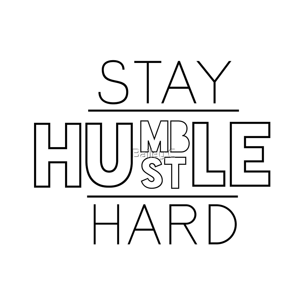 Stay Humble Hustle Hard by Bailey C