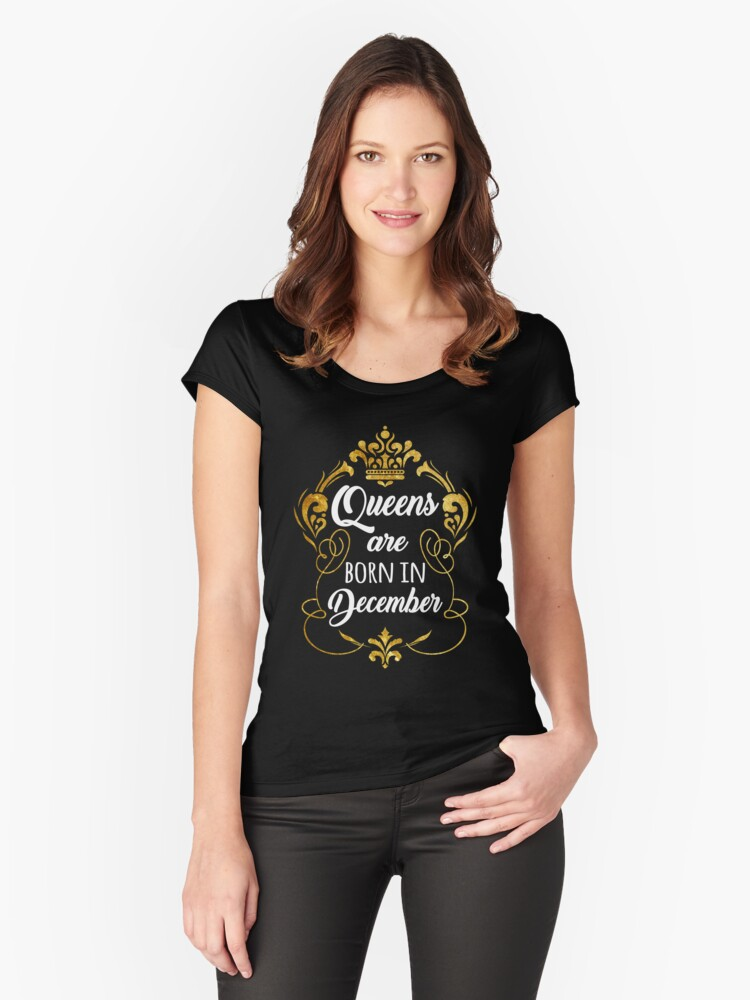 Queens are born in December T-Shirt Birthday Wishes Tee Women's Fitted Scoop T-Shirt Front