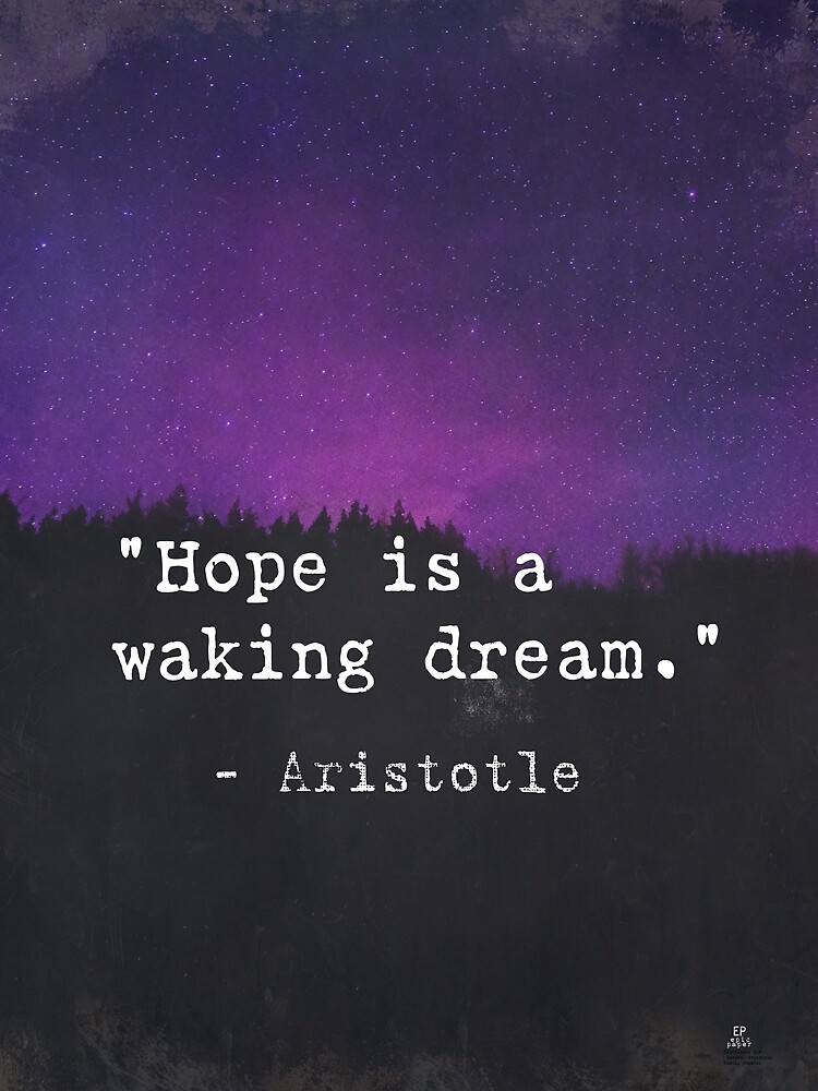 """""""Hope is a waking dream.""""  Aristotle by Pagarelov"""
