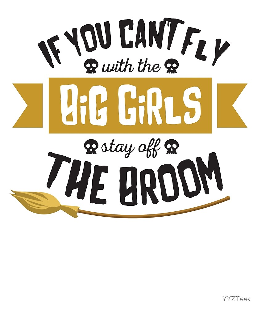 If You Can't Fly Big Girls Off The Broom Halloween by YYZTees