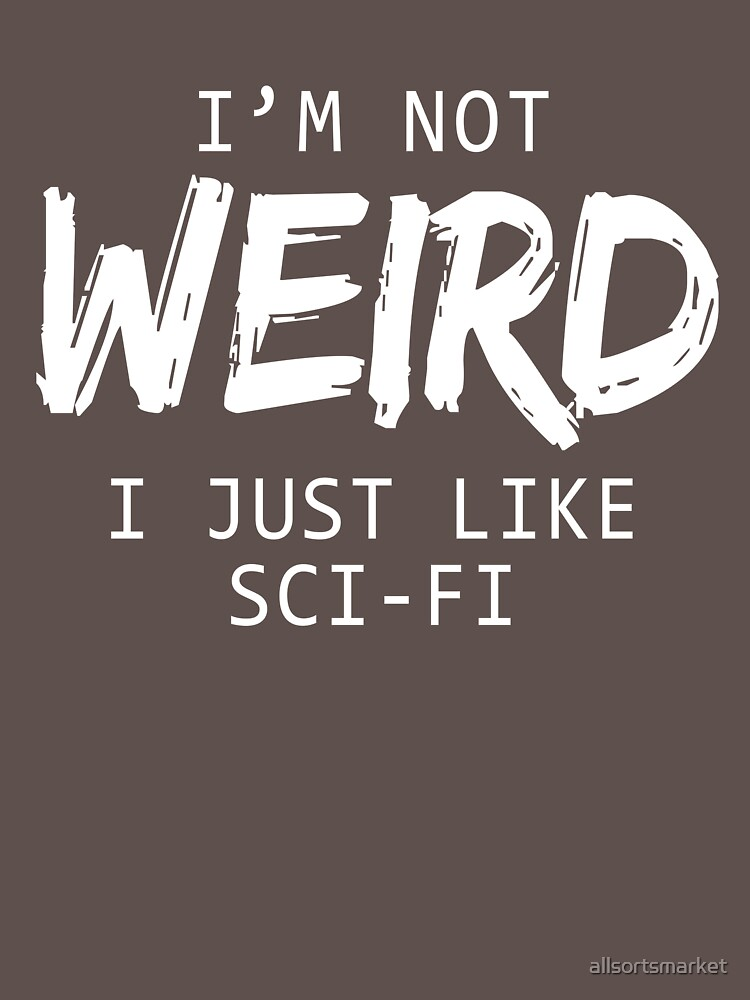I'm Not Weird Just Like Sci-Fi T-Shirts & Hoodies by allsortsmarket