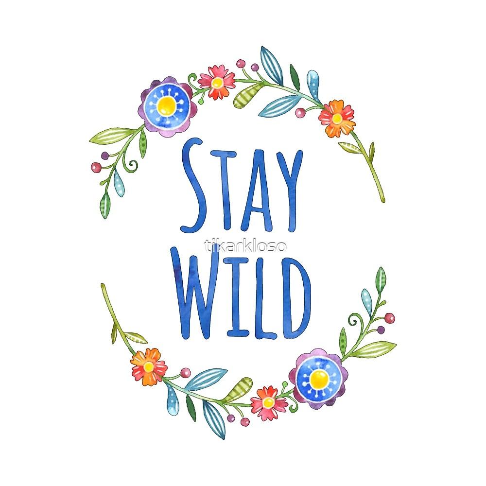 stay wild by tikarkloso