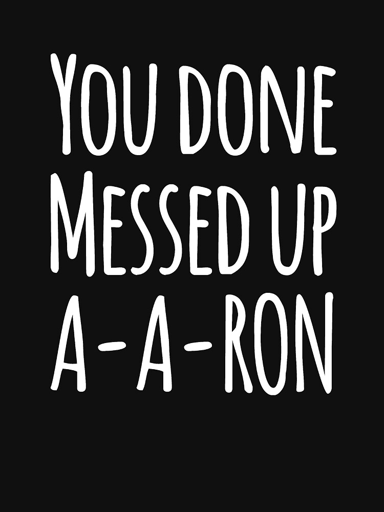You done messed up a-a-ron by alexmichel91