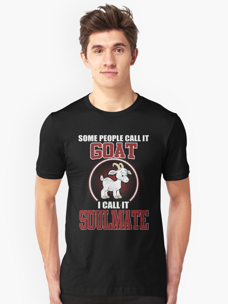 Some People Call It Goat Soulmate Unisex T-Shirt Front