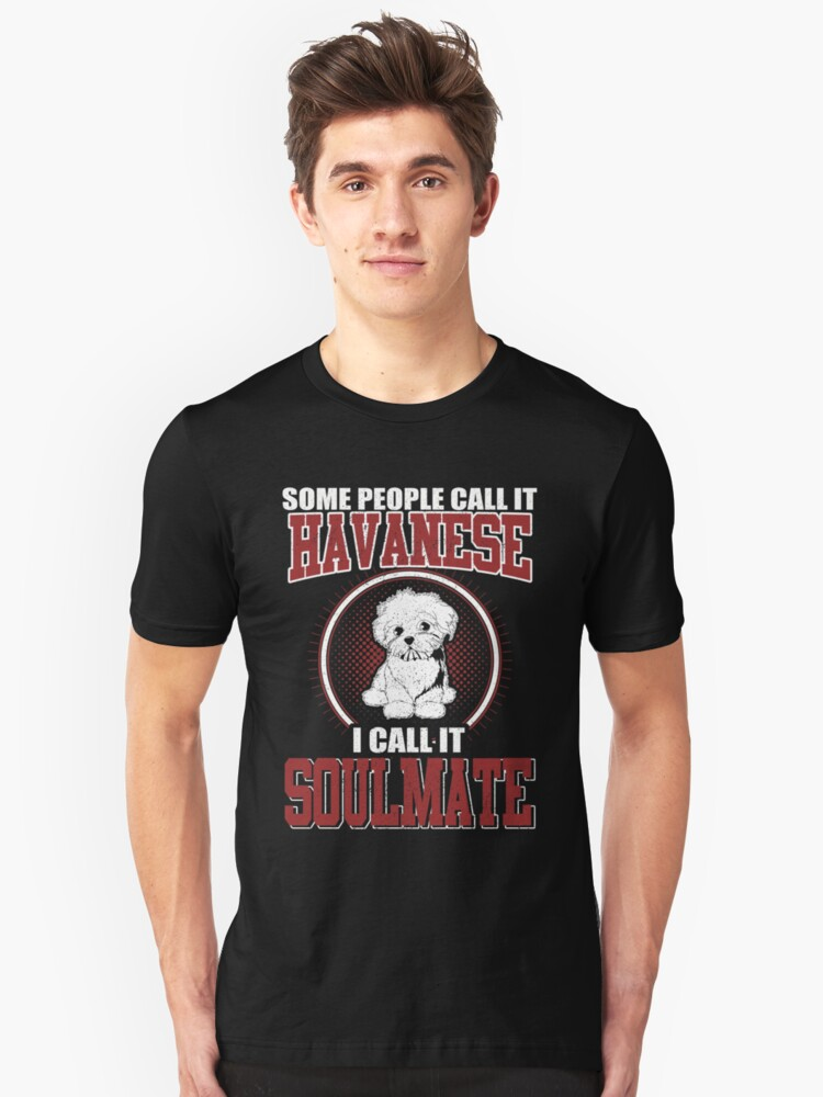 Some People Call It Havanese Soulmate Unisex T-Shirt Front