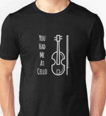 You had me at cello Unisex T-Shirt