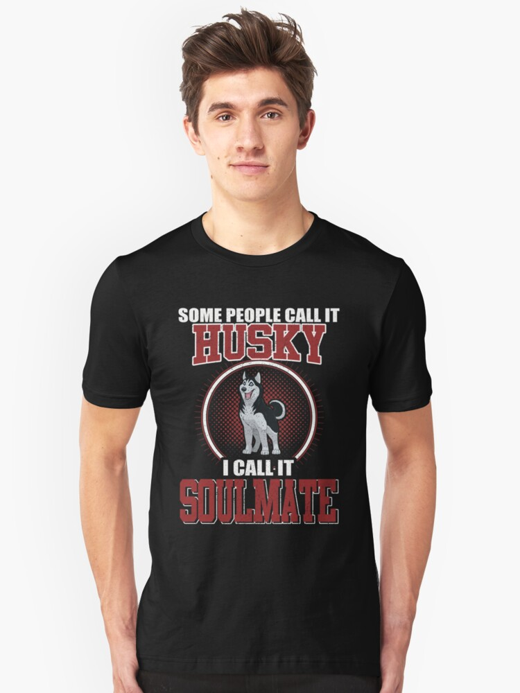 Some People Call It Husky Soulmate Unisex T-Shirt Front