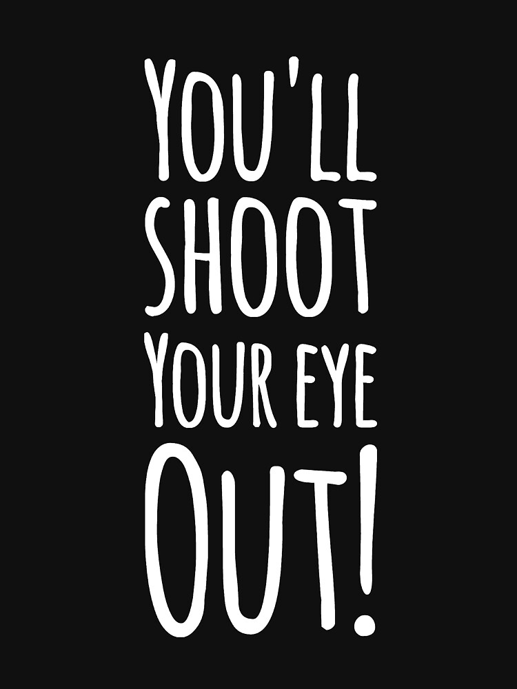 You'll shoot your eye out  by alexmichel91