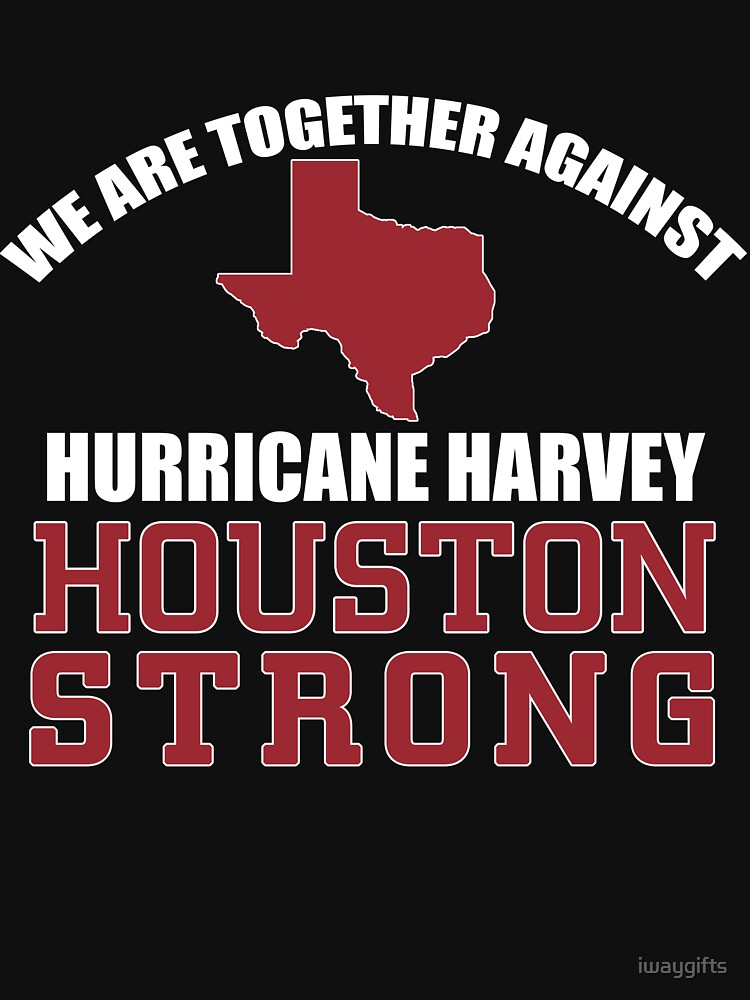 We are together against Hurricane Harvey Houston by iwaygifts