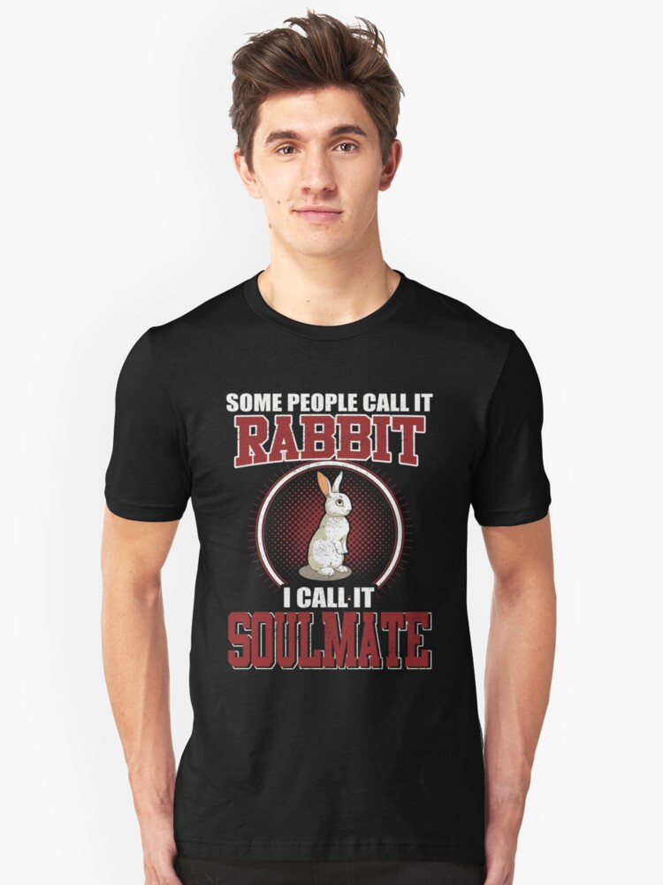 Some People Call It Rabbit Soulmate Unisex T-Shirt Front