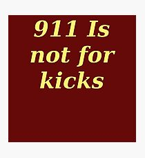 911 Is not for kicks Photographic Print