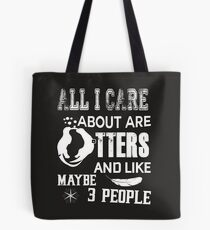 All I Care About Are Otters T Shirt Tote Bag