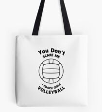 Volleyball Coach Funny Gift  You Don't Scare Me Tote Bag