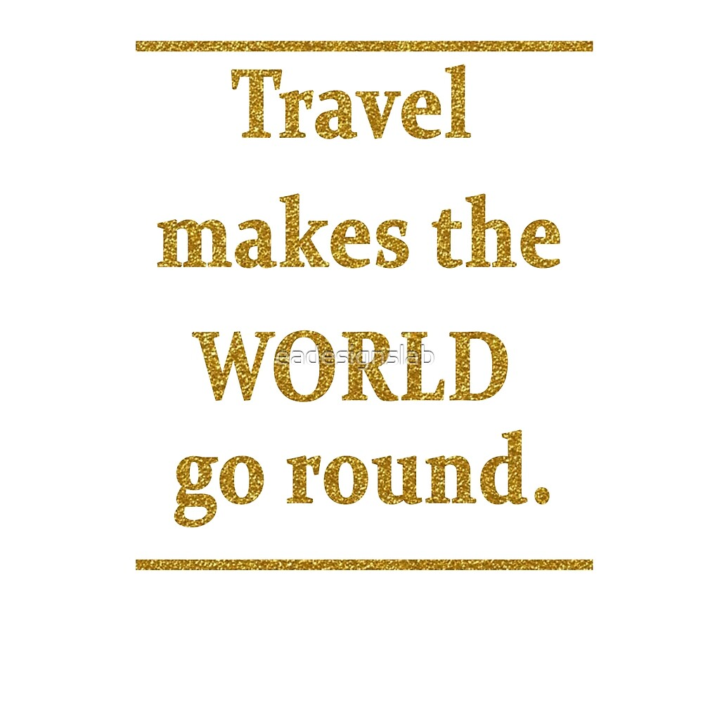 Travel makes the world go round by eadesignslab