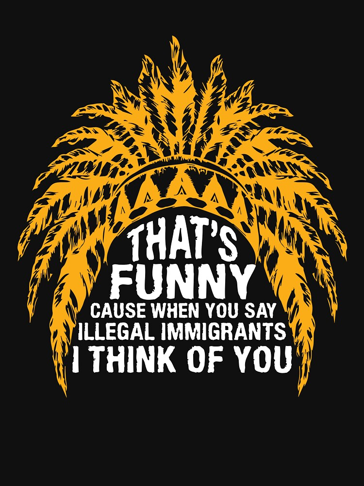 Funny T-shirts For Native American. Best Gifts For Men/Women by phungngocquynh