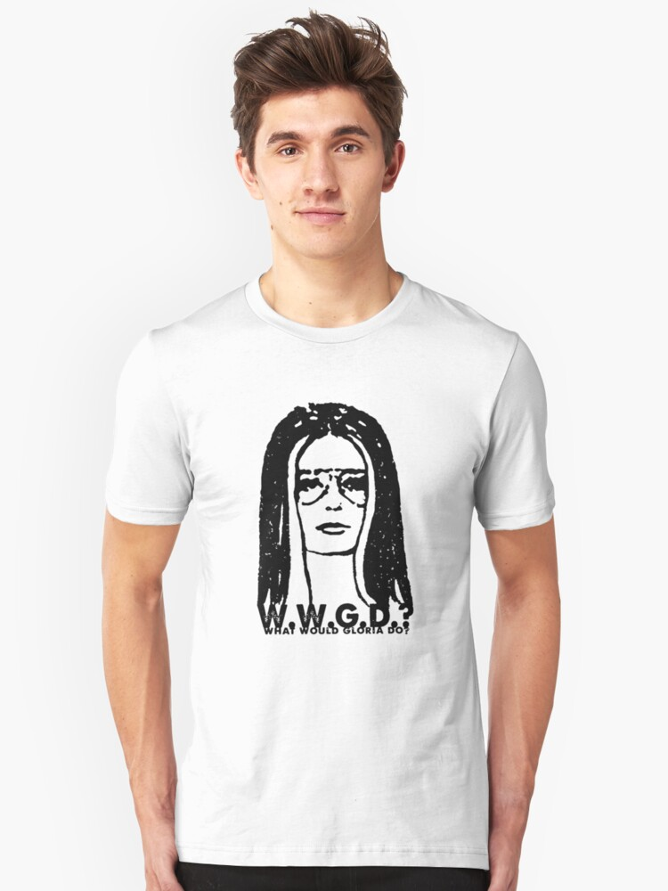 WWGD-WHAT WOULD GLORIA DO? Unisex T-Shirt Front