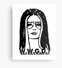 WWGD-WHAT WOULD GLORIA DO? Metal Print