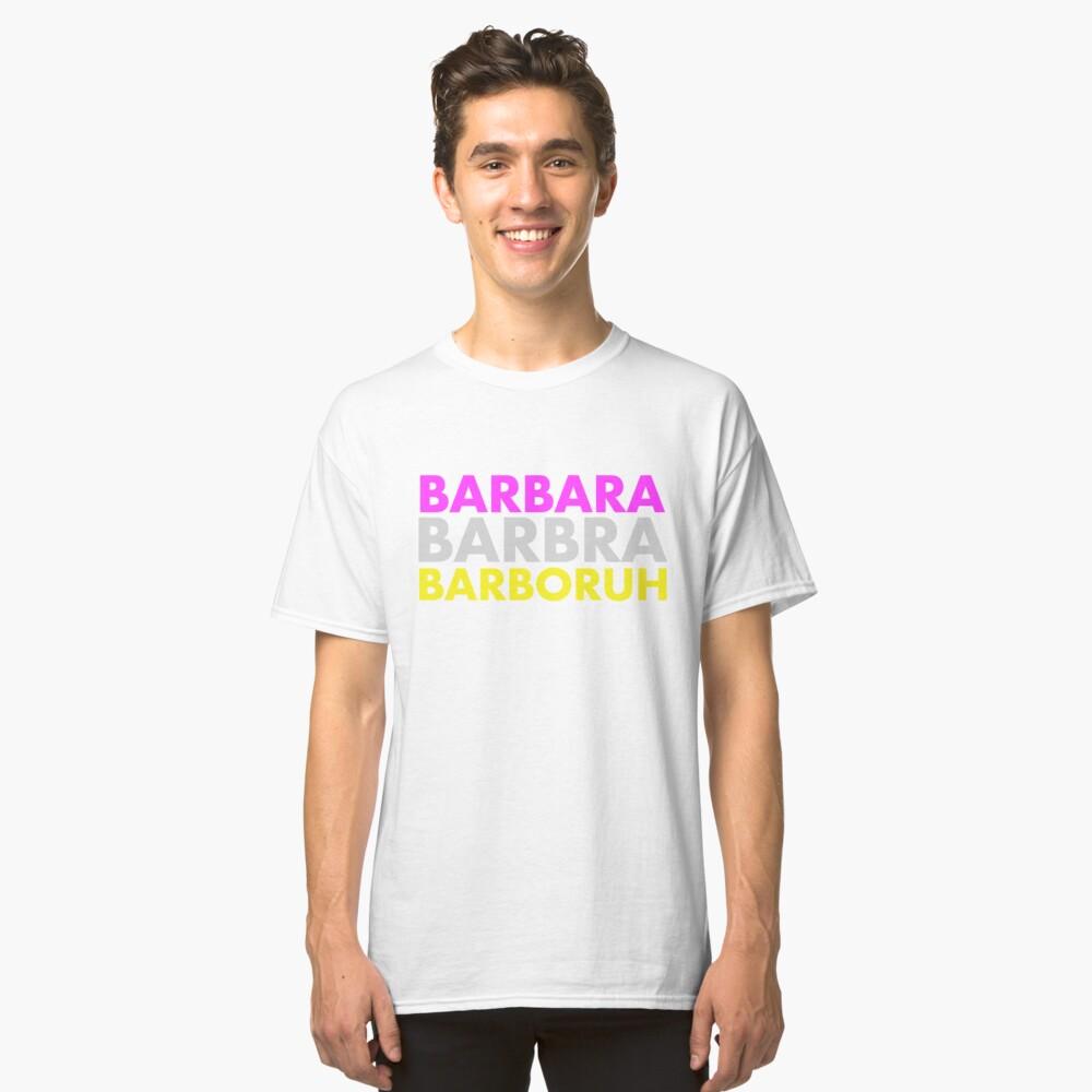 """Barbara, Barbra, Barboruh"" - UNHhhh Classic T-Shirt Front"