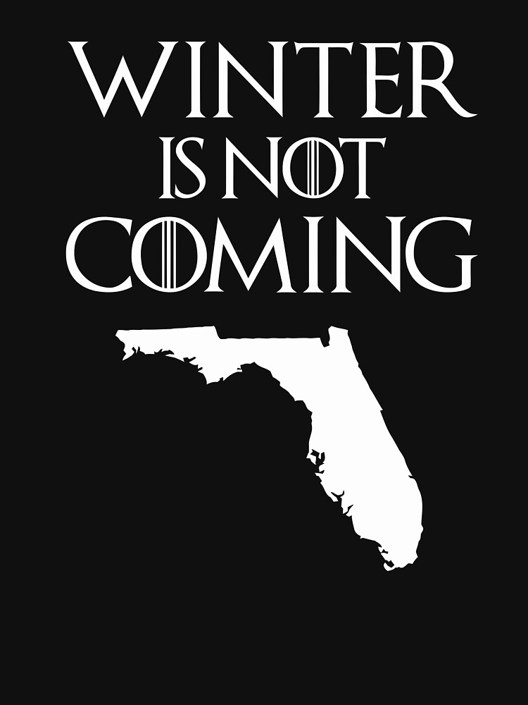 Winter Is Not Coming Florida by t058840758