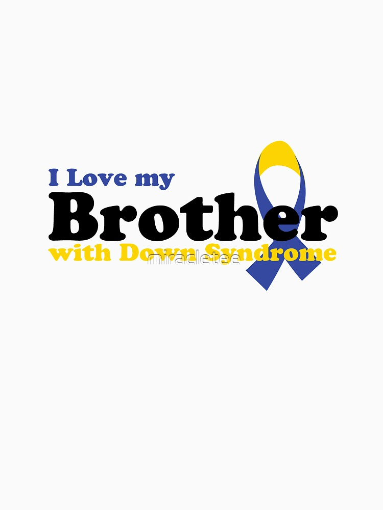 Love Brother with Down Syndrome Awareness Gifts by miracletee