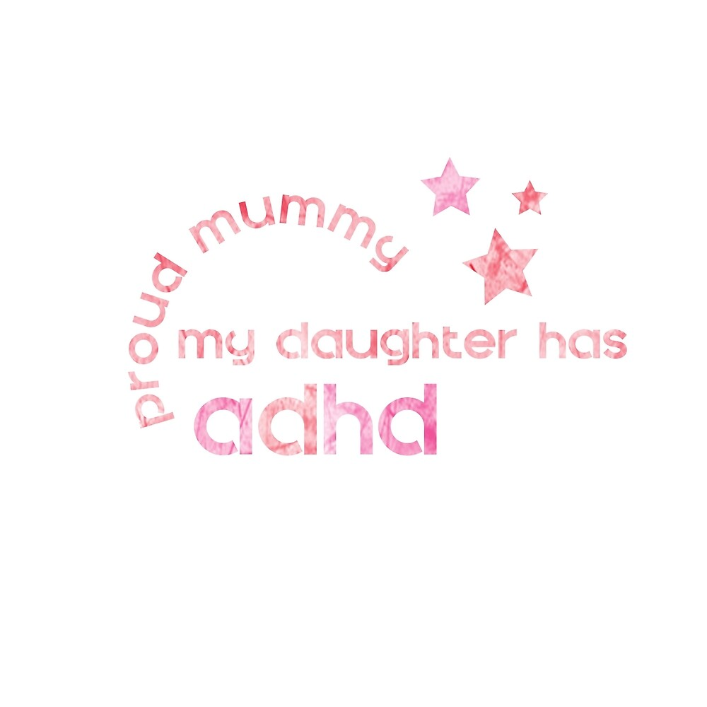 My Daughter has ADHD - Proud Mummy by crayonista