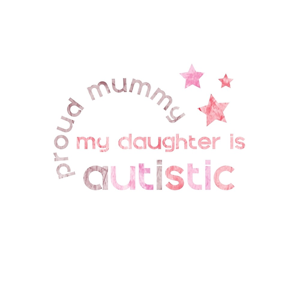 My Daughter is Autistic - Proud Mummy by crayonista