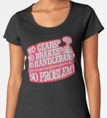 No Gears No Brakes No Handlebars No Problem UniCycle   Women's Premium T-Shirt