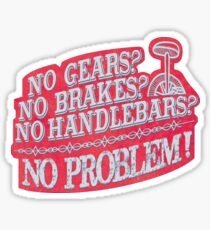 No Gears No Brakes No Handlebars No Problem UniCycle   Sticker