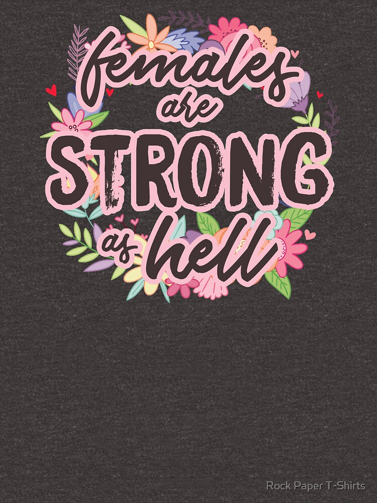 Females Are Strong As Hell (white)  by rockpapershirts