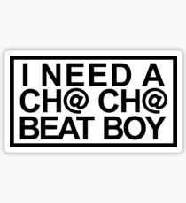 I Need a Chacha Beat Boy Sticker