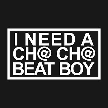I Need a Chacha Beat Boy by abivasincanov