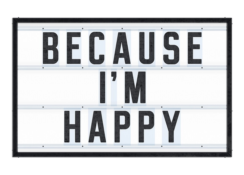 BECAUSE I'M HAPPY by Art-Frankenberg