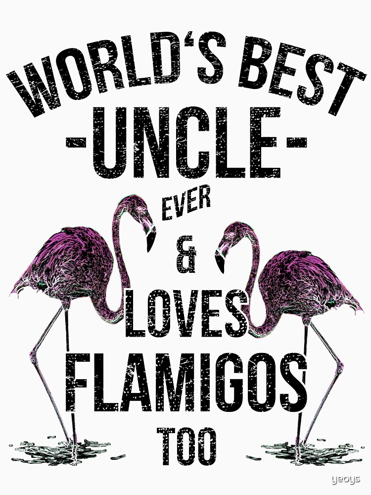 World's Best Uncle Loves Flamingos Best Uncle Ever by yeoys