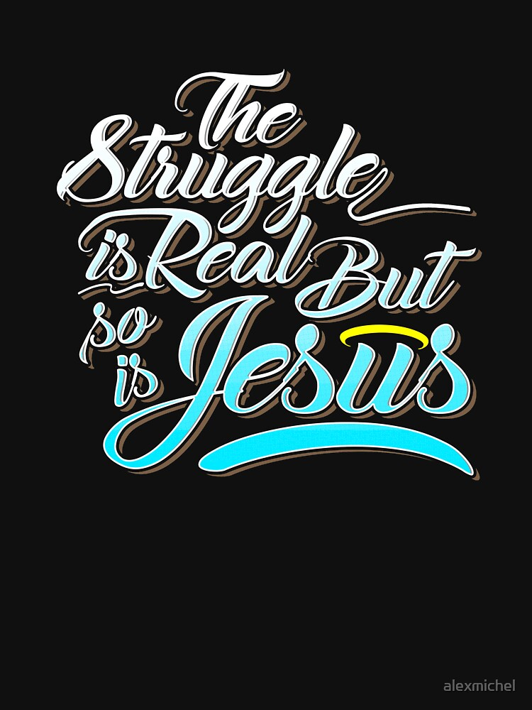 The struggle is real but so is jesus - funny christian by alexmichel