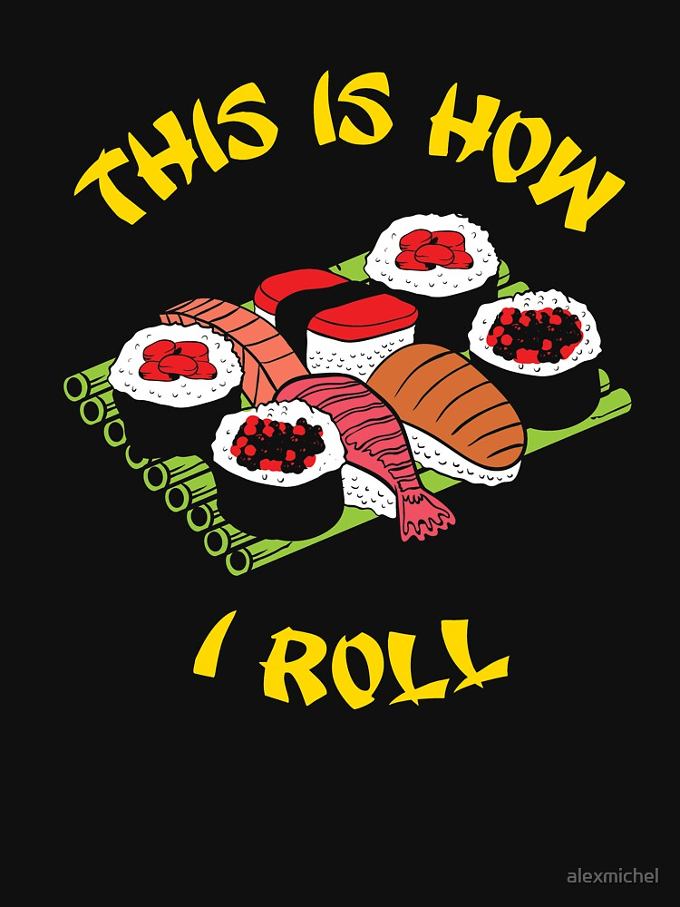This is how I roll sushi rolls - sushi lovers by alexmichel