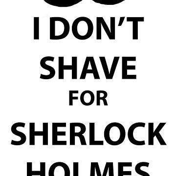 I don't shave for sherlock holmes (black print) by sammymedici