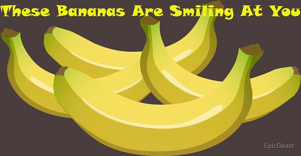 These Bananas Are Smiling At You by EpicBeast