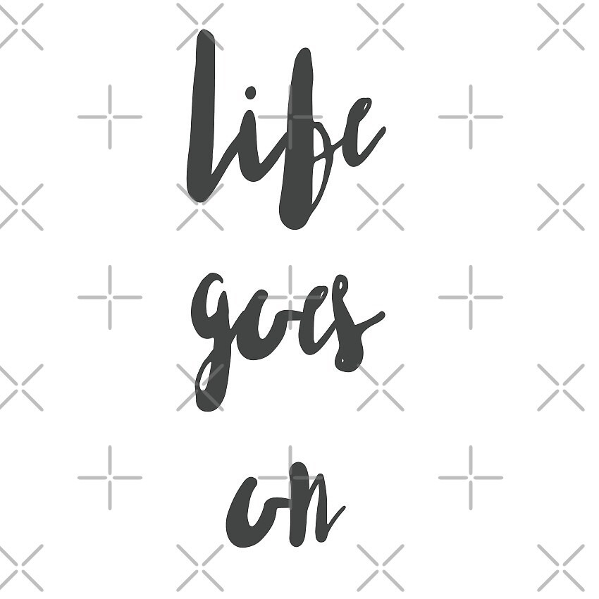 life goes on by Amber Gessner