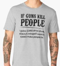 If Guns Kill People - 2nd Amendment Gifts Men's Premium T-Shirt