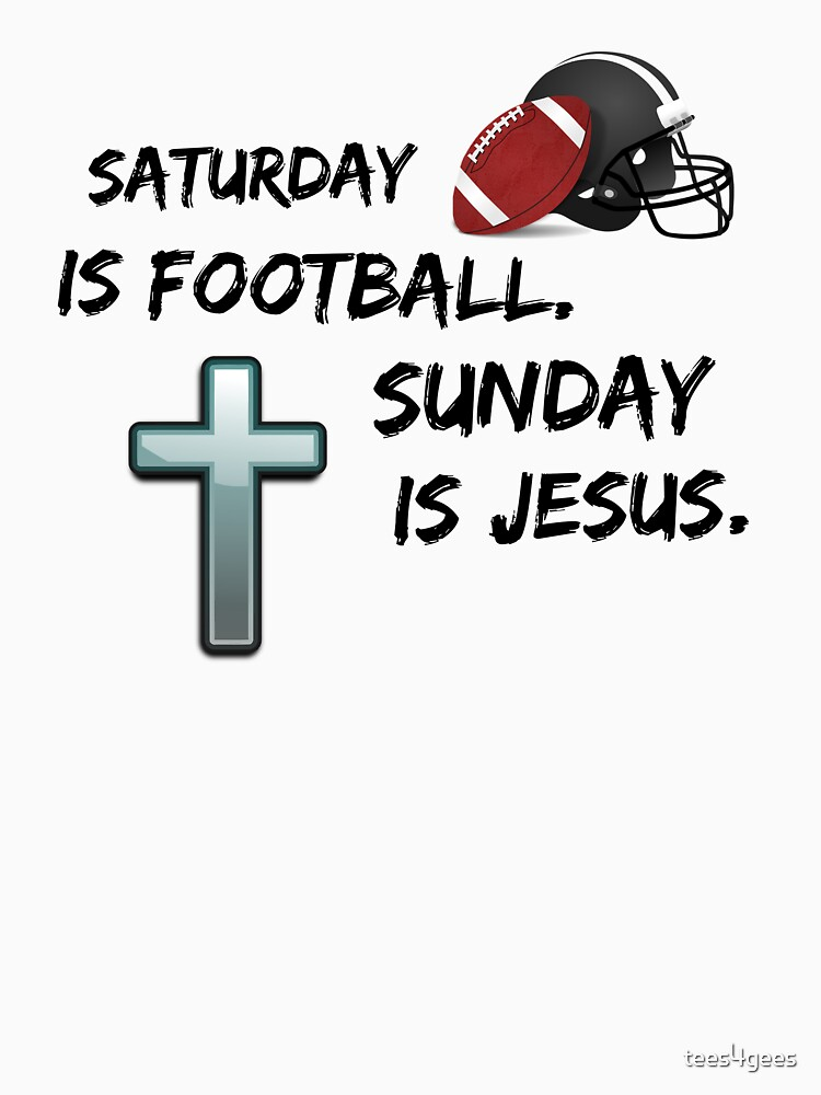 Saturday is for football Sunday is for Jesus  by tees4gees