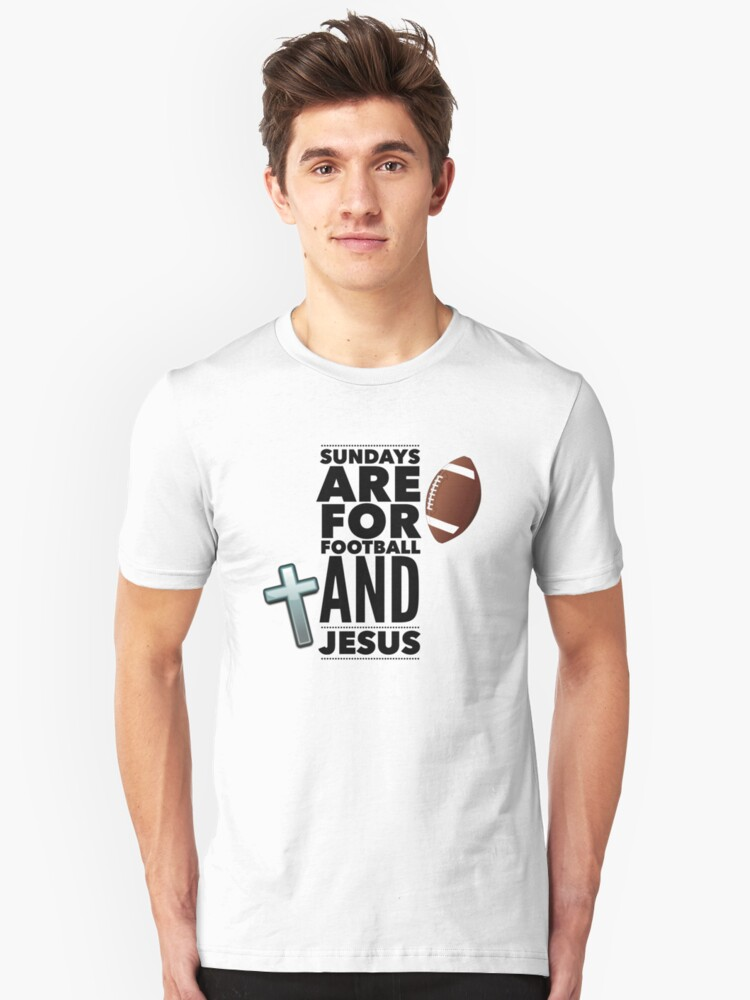 Sundays are for football and Jesus Unisex T-Shirt Front